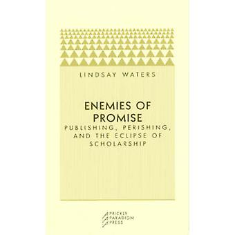 Enemies of Promise - Publishing - Perishing - and the Eclipse of Schol