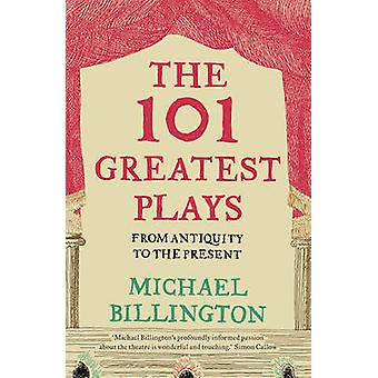 The 101 Greatest Plays - From Antiquity to the Present by Michael Bill