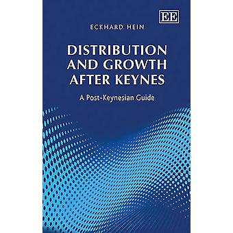 Distribution and Growth After Keynes - A Post-Keynesian Guide by Eckha
