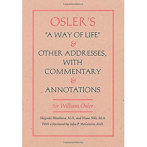 Osler&s a Way of Life and Other Addresses  With Commentary and Annotations