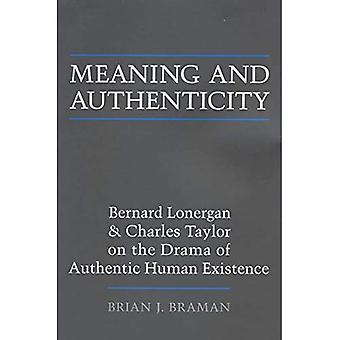 Mening og autentisitet: Bernard Lonergan og Charles Taylor på Drama av ekte menneskelig eksistens (Lonergan...