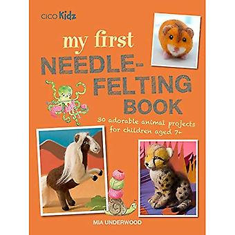 My First Needle-Felting Book: 30 Adorable Animal Projects for Children Aged 7+
