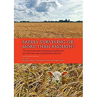 Barely Surviving or More Than Enough? The environmental archaeology of subsistence, specialisation and surplus...
