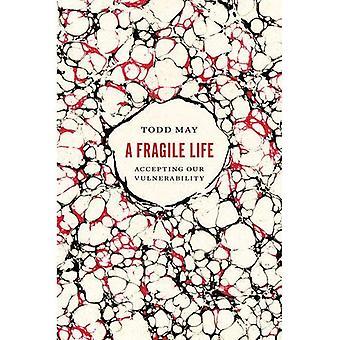 Het fragiele leven: Accepteren onze kwetsbaarheid
