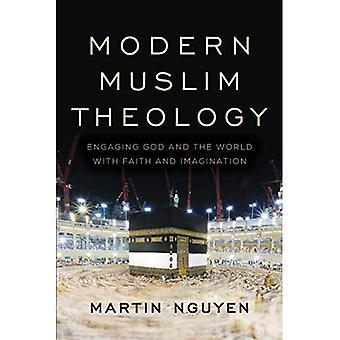 Moderni muslimi teologia: Harjoittaa Jumalan ja maailman usko ja mielikuvitusta (uskonto modernissa maailmassa)