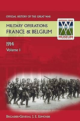 France and Belgium 1914 Vol I. Official History of the Great War. by Edmonds & J. E.