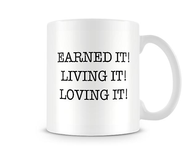 Earned It Living It Loving It Mug