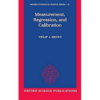 Measurement Regression and Calibration by Brown & Philip J.