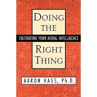 Doing the Right Thing Cultivating Your Moral Intelligence by Hass & Aaron