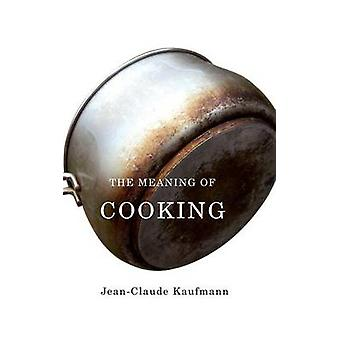 Meaning of Cooking by Kaufmann & JeanClaude