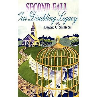 Second Fall  Our Disabling Legacy by Shults & Eugene C.