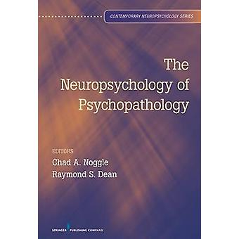 The Neuropsychology of Psychopathology by Noggle & Chad A.