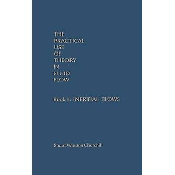 The Practical Use of Theory in Fluid Flow Book 1 Inertial Flows by Churchill & Stuart Winston