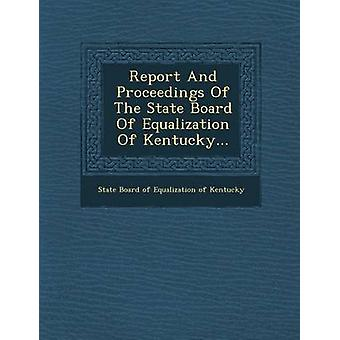 Report and Proceedings of the State Board of Equalization of Kentucky... by State Board of Equalization of Kentucky