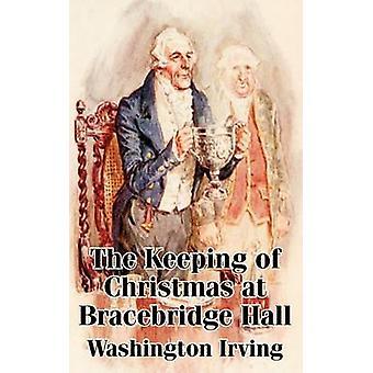 Keeping of Christmas at Bracebridge Hall The by Irving & Washington
