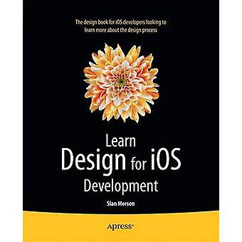 Learn Design for IOS Development by Morson & Sian