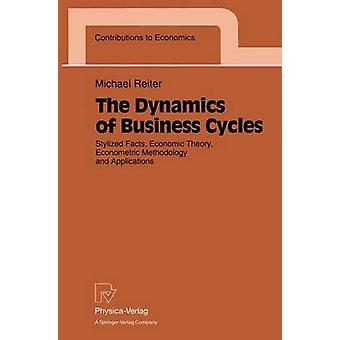 The Dynamics of Business Cycles  Stylized Facts Economic Theory Econometric Methodology and Applications by Reiter & Michael