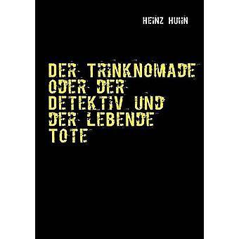 Der Trinknomade Oder Der Detektiv Und Der Lebende Tote por Huhn y Heinz