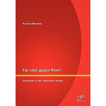 Fr oder gegen Rom Germanen in der rmischen Armee by Mertens & Karsten