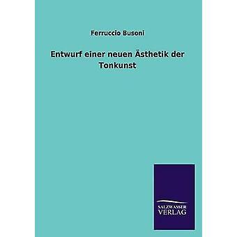 Entwurf Einer Neuen Asthetik Der Tonkunst by Busoni & Ferruccio