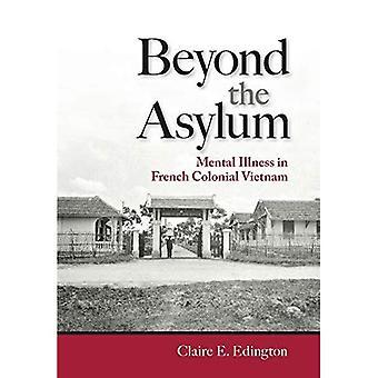 Além do asilo: Doença Mental no Vietnã Colonial francês (estudos do Instituto Weatherhead do leste asiático, a Universidade de Columbia)