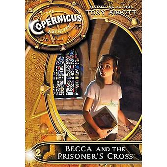 The Copernicus Archives #2 - Becca and the Prisoner's Cross by Tony Ab