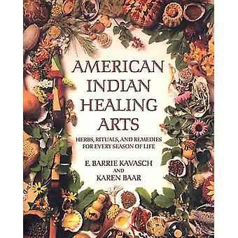 American Indian Healing Arts - Herbs - Rituals - and Remedies for Ever