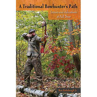 A Traditional Bowhunter's Path - Lessons and Adventures at Full Draw b