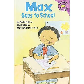 Max Goes to School by Adria F Klein - Mernie Gallagher-Cole - Susan K