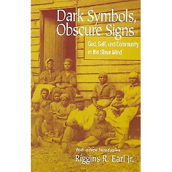 Dark Symbols - Obscure Signs - God - Self - and Community in the Slave