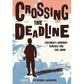 Crossing the Deadline - Stephen's Journey Through the Civil War by Mic