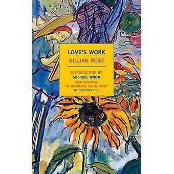 Love's Work by Gillian Rose - Michael Wood - 9781590173657 Book
