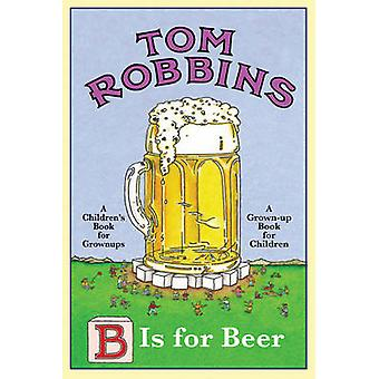 B is for Beer by Tom Robbins - 9781842433355 Book