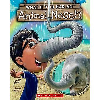 What If You Had an Animal Nose? by Sandra Markle - Howard McWilliam -
