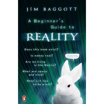 A Beginners Guide to Reality by Jim Baggott