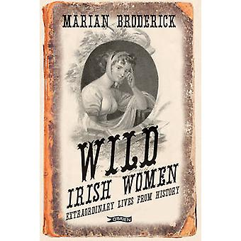 Wild Irish Women - Extraordinary Lives from History (2nd edition) by M
