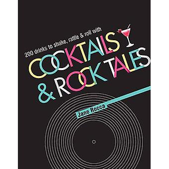 Cocktails and Rock Tales - 200 Drinks to Shake - Rattle and Roll with