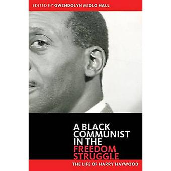 Black Communist in the Freedom Struggle - The Life of Harry Haywood by