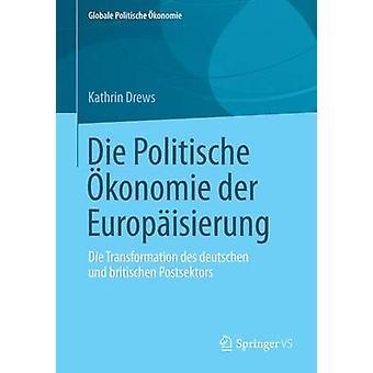 Die Politische Okonomie Der Europaisierung Die Transformation Des Deutschen Und Britischen Postsektors by Drews & Kathrin