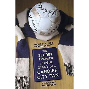 Het geheim Premier League-dagboek van een Fan van Cardiff City door Gareth Benne