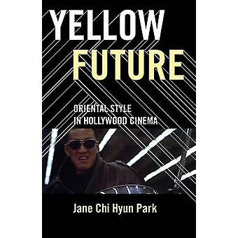 Yellow Future - Oriental Style in Hollywood Cinema by Jane Chi Hyun Pa