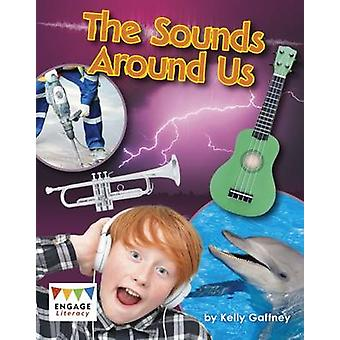 The Sounds Around Us by Kelly Gaffney - 9781474731652 Book