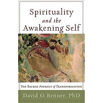 Spirituality and the Awakening Self - The Sacred Journey of Transforma