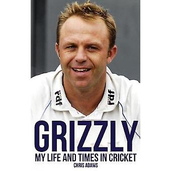Grizzly - The Life and Times of Chris Adams by Grizzly - The Life and T
