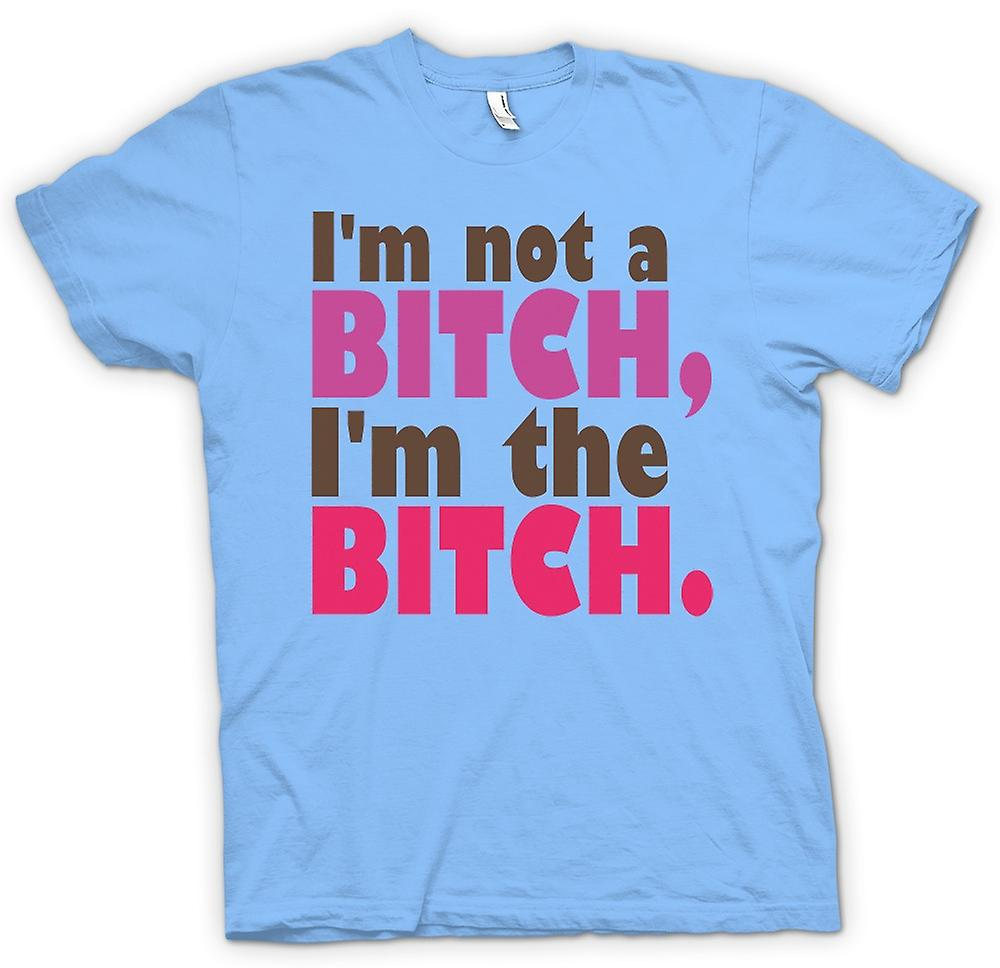 Mens T-shirt - I'm Not A Bitch, I'm The Bitch - Quote
