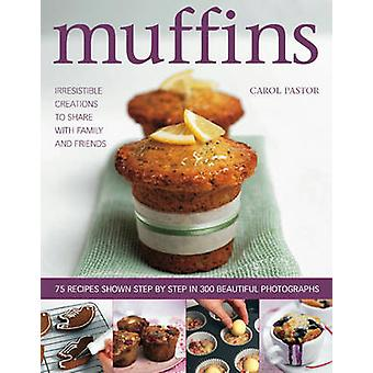 Muffins - Irresistible Sweet and Savoury Creations for Every Day and f