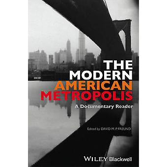 The Modern American Metropolis - A Documentary Reader by David M. P. F