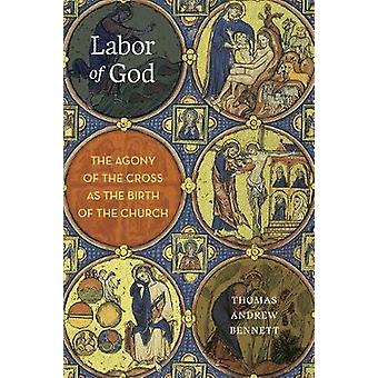 Labor of God - The Agony of the Cross as the Birth of the Church by Th
