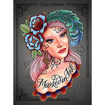 Marked in Ink - A Tattoo Coloring Book by Megan Massacre - 97803995787