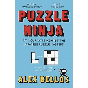 Puzzle Ninja - Pit Your Wits Against The Japanese Puzzle Masters by Pu